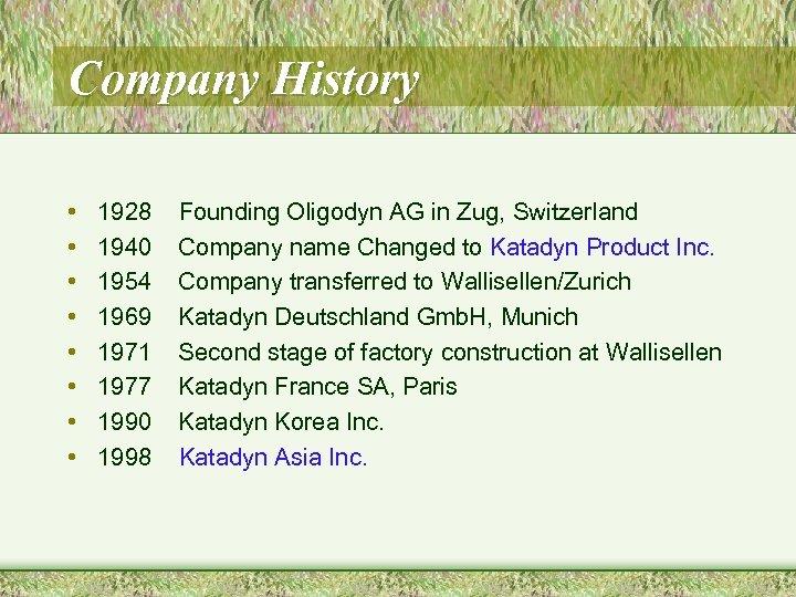Company History • • 1928 1940 1954 1969 1971 1977 1990 1998 Founding Oligodyn