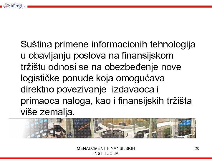 Suština primene informacionih tehnologija u obavljanju poslova na finansijskom tržištu odnosi se na obezbeđenje