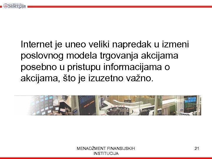 Internet je uneo veliki napredak u izmeni poslovnog modela trgovanja akcijama posebno u pristupu