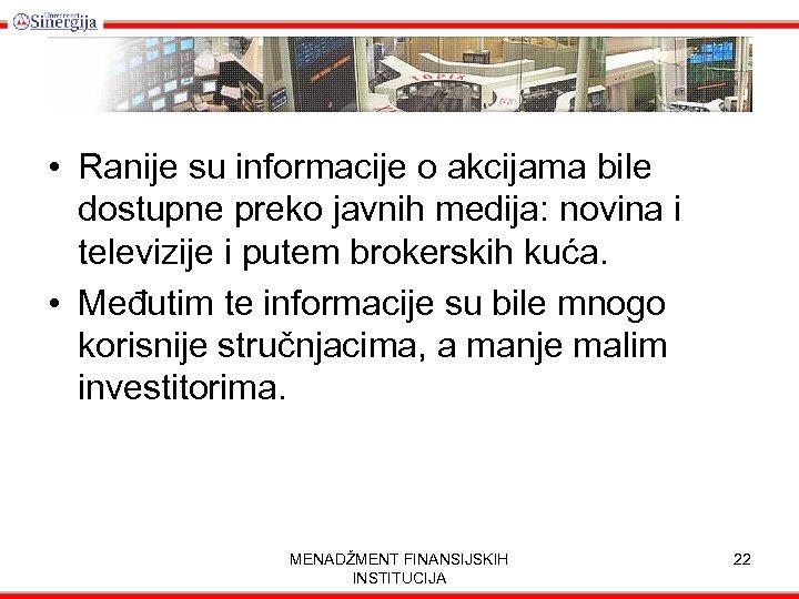 • Ranije su informacije o akcijama bile dostupne preko javnih medija: novina i