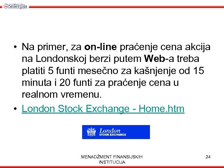 • Na primer, za on-line praćenje cena akcija na Londonskoj berzi putem Web-a
