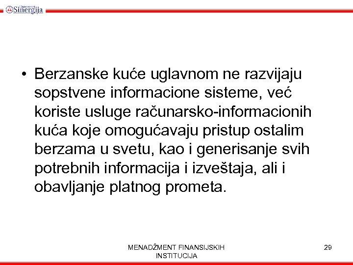 • Berzanske kuće uglavnom ne razvijaju sopstvene informacione sisteme, već koriste usluge računarsko-informacionih