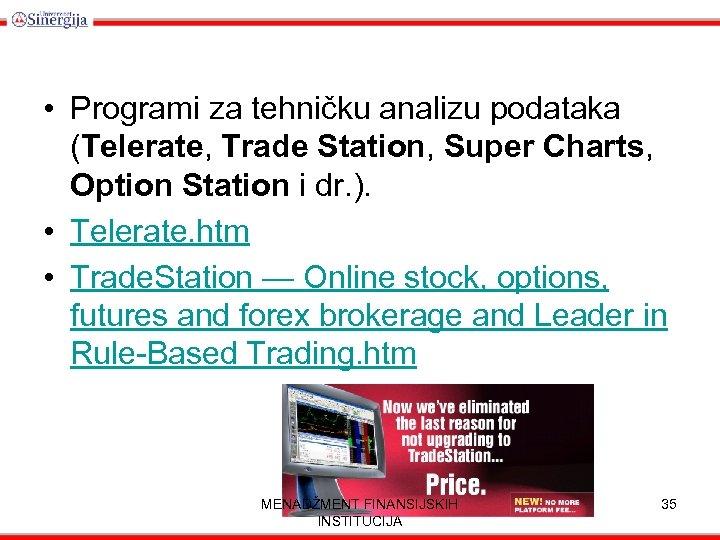 • Programi za tehničku analizu podataka (Telerate, Trade Station, Super Charts, Option Station