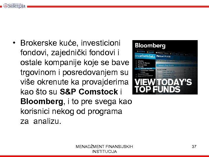 • Brokerske kuće, investicioni fondovi, zajednički fondovi i ostale kompanije koje se bave