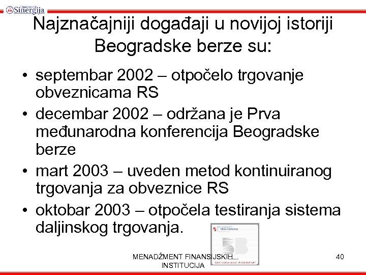 Najznačajniji događaji u novijoj istoriji Beogradske berze su: • septembar 2002 – otpočelo trgovanje