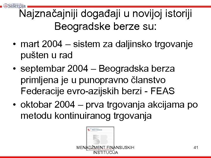 Najznačajniji događaji u novijoj istoriji Beogradske berze su: • mart 2004 – sistem za