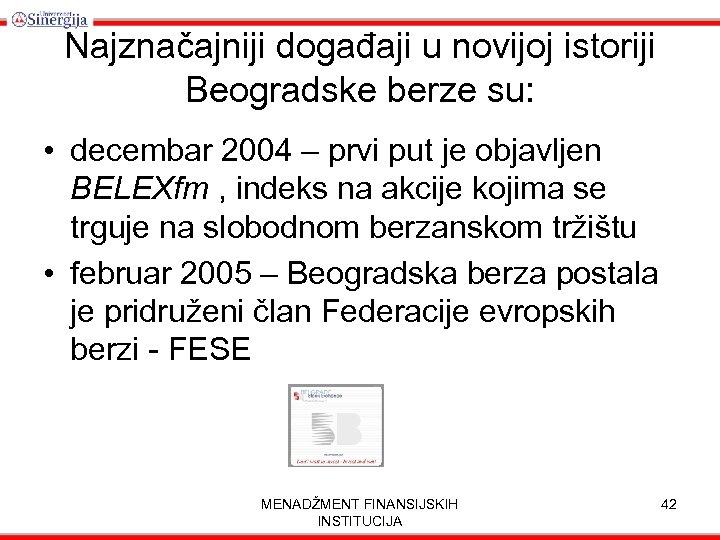 Najznačajniji događaji u novijoj istoriji Beogradske berze su: • decembar 2004 – prvi put
