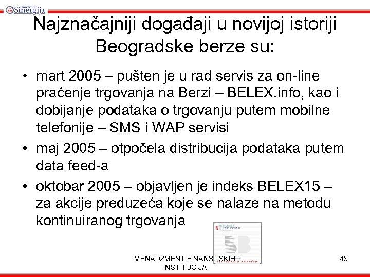 Najznačajniji događaji u novijoj istoriji Beogradske berze su: • mart 2005 – pušten je