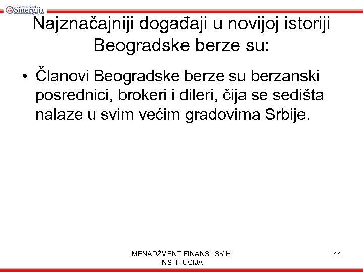 Najznačajniji događaji u novijoj istoriji Beogradske berze su: • Članovi Beogradske berze su berzanski