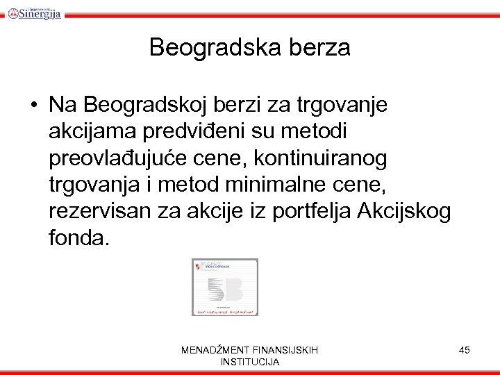 Beogradska berza • Na Beogradskoj berzi za trgovanje akcijama predviđeni su metodi preovlađujuće cene,
