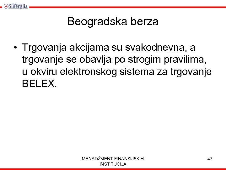 Beogradska berza • Trgovanja akcijama su svakodnevna, a trgovanje se obavlja po strogim pravilima,