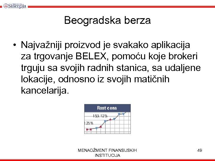 Beogradska berza • Najvažniji proizvod je svakako aplikacija za trgovanje BELEX, pomoću koje brokeri