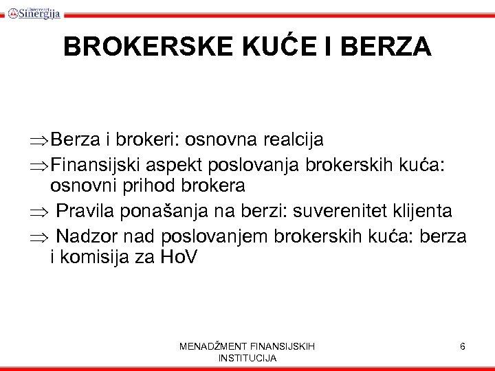 BROKERSKE KUĆE I BERZA Þ Berza i brokeri: osnovna realcija Þ Finansijski aspekt poslovanja