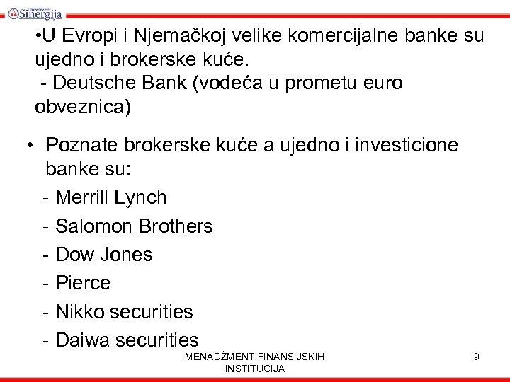 • U Evropi i Njemačkoj velike komercijalne banke su ujedno i brokerske kuće.
