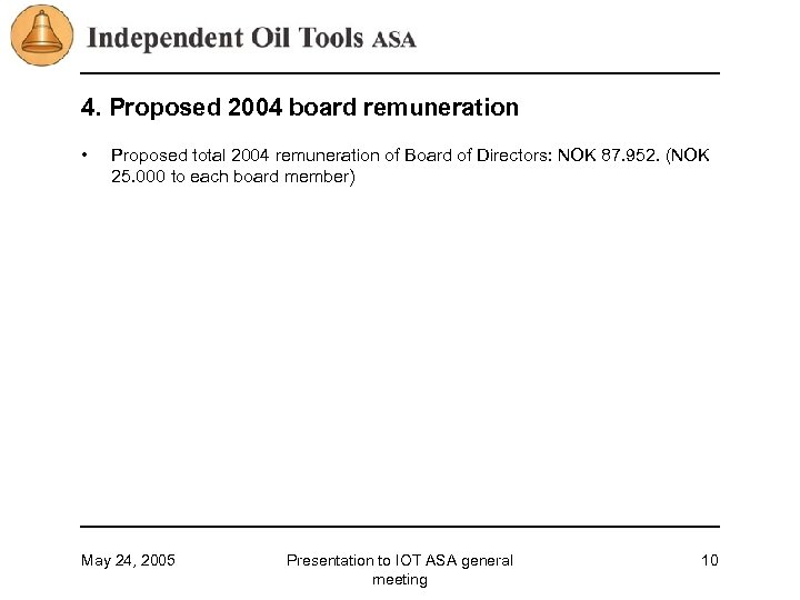 4. Proposed 2004 board remuneration • Proposed total 2004 remuneration of Board of Directors: