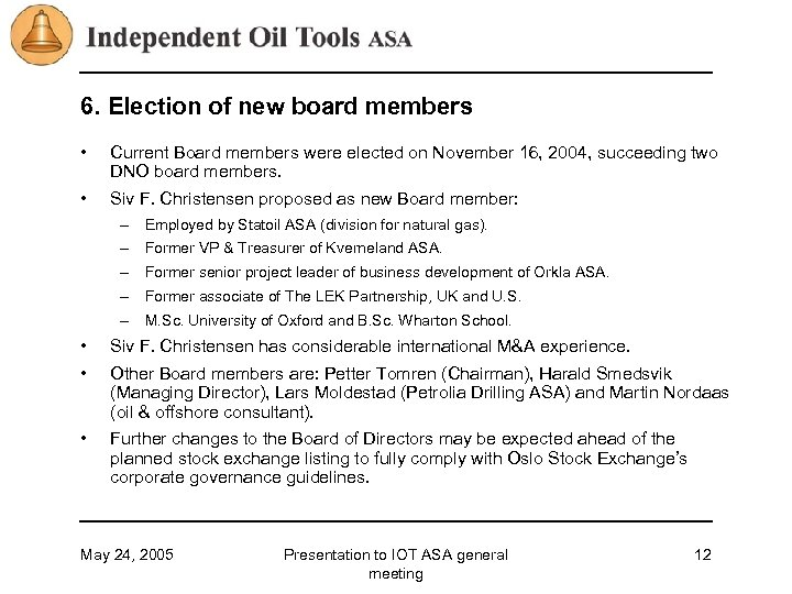 6. Election of new board members • Current Board members were elected on November