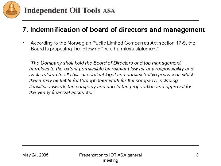 7. Indemnification of board of directors and management • According to the Norwegian Public