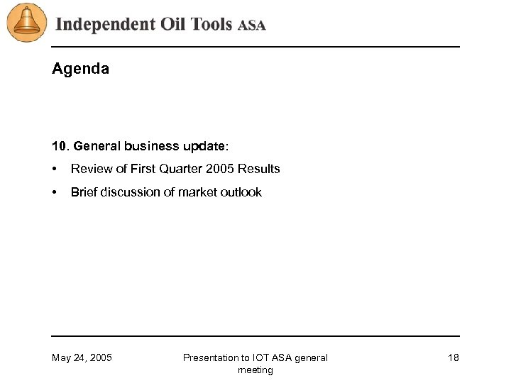 Agenda 10. General business update: • Review of First Quarter 2005 Results • Brief
