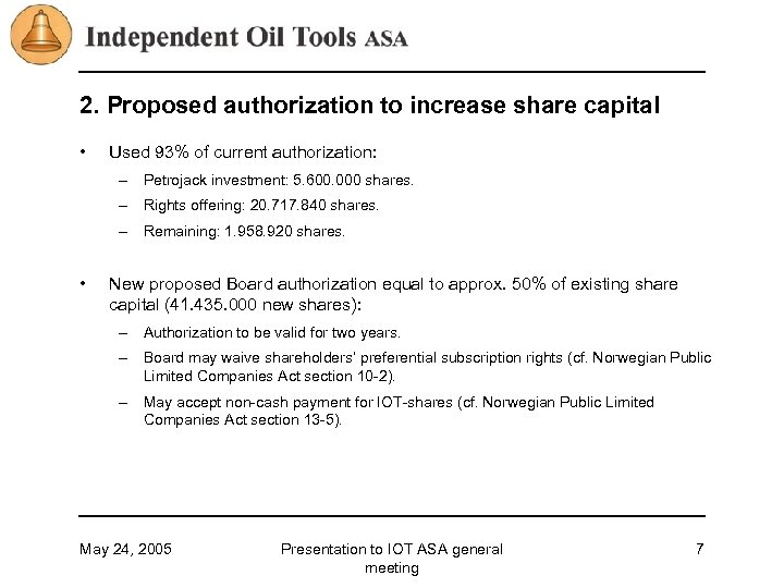 2. Proposed authorization to increase share capital • Used 93% of current authorization: –