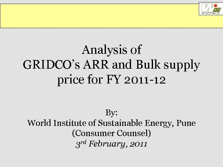 Analysis of GRIDCO's ARR and Bulk supply price for FY 2011 -12 By: World