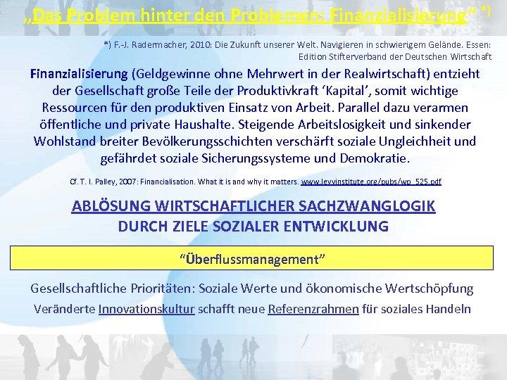 """""""Das Problem hinter den Problemen: Finanzialisierung"""" *) *) F. -J. Radermacher, 2010: Die Zukunft"""