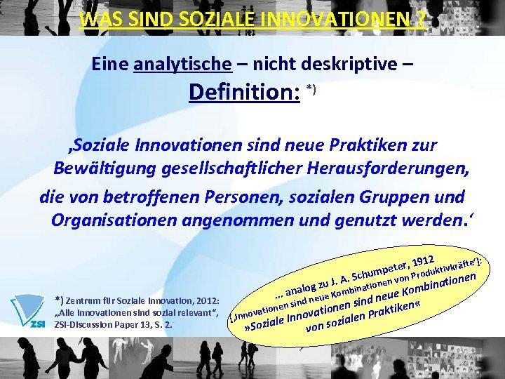 WAS SIND SOZIALE INNOVATIONEN ? Eine analytische – nicht deskriptive – Definition: *) 'Soziale