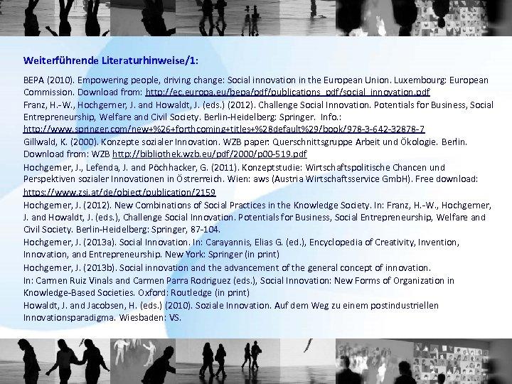 Weiterführende Literaturhinweise/1: BEPA (2010). Empowering people, driving change: Social innovation in the European Union.