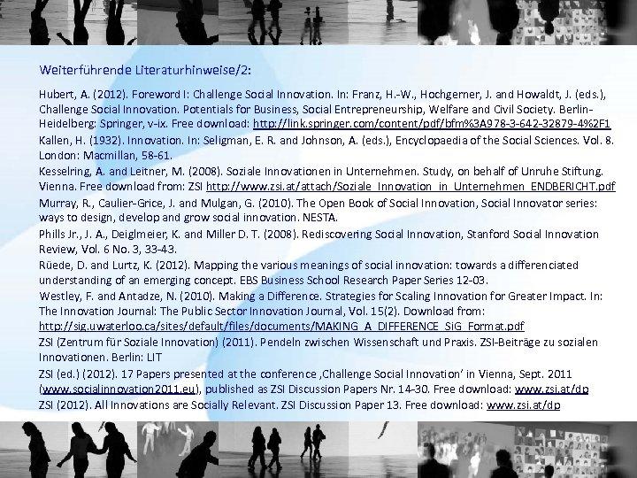 Weiterführende Literaturhinweise/2: Hubert, A. (2012). Foreword I: Challenge Social Innovation. In: Franz, H. -W.
