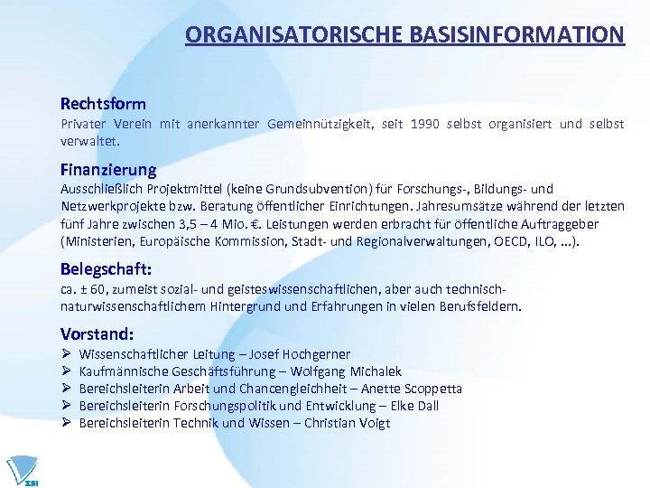 ORGANISATORISCHE BASISINFORMATION Rechtsform Privater Verein mit anerkannter Gemeinnützigkeit, seit 1990 selbst organisiert und selbst