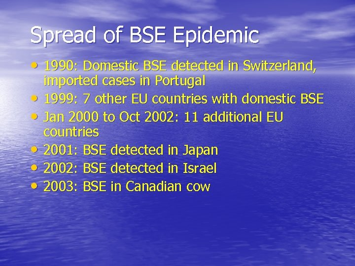 Spread of BSE Epidemic • 1990: Domestic BSE detected in Switzerland, • • •