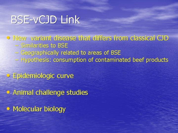 BSE-v. CJD Link • New variant disease that differs from classical CJD – Similarities