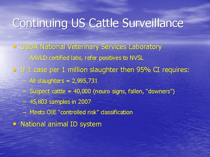 Continuing US Cattle Surveillance • USDA National Veterinary Services Laboratory – AAVLD certified labs,