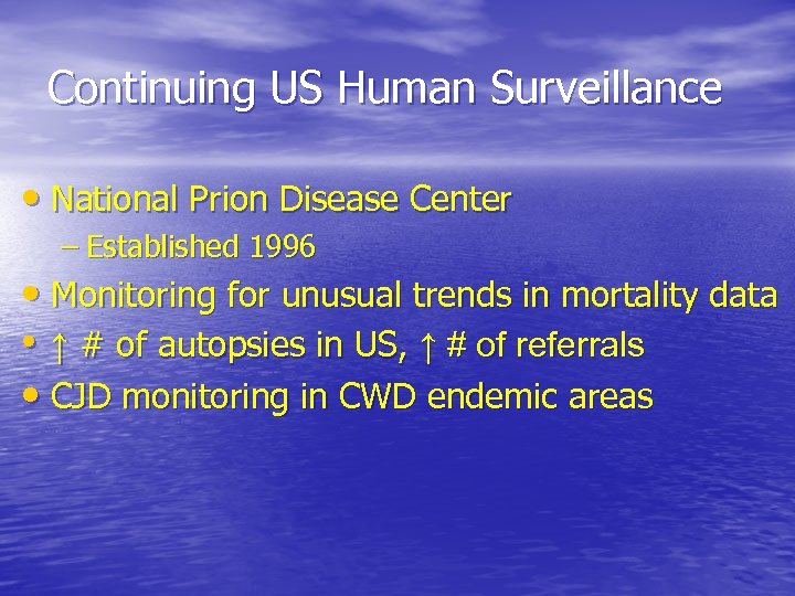 Continuing US Human Surveillance • National Prion Disease Center – Established 1996 • Monitoring