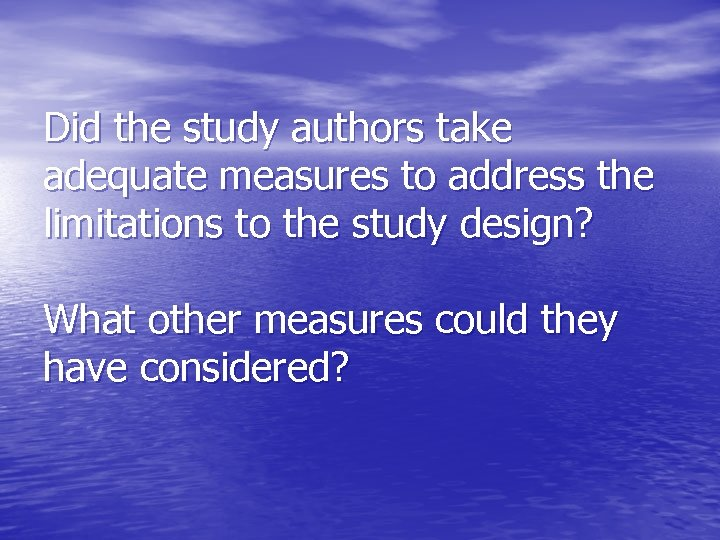 Did the study authors take adequate measures to address the limitations to the study