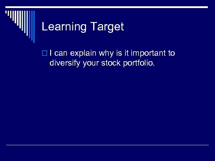 Learning Target o I can explain why is it important to diversify your stock