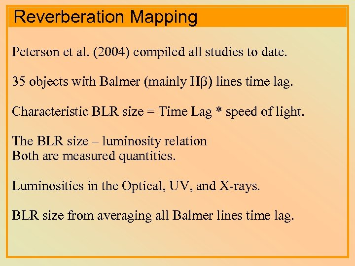 Reverberation Mapping Peterson et al. (2004) compiled all studies to date. 35 objects with