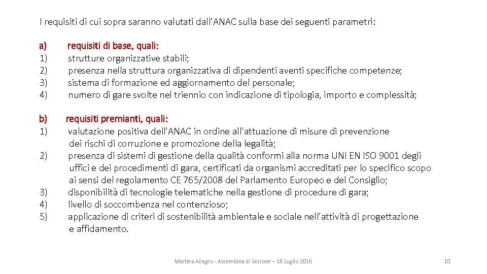 I requisiti di cui sopra saranno valutati dall'ANAC sulla base dei seguenti parametri: a)