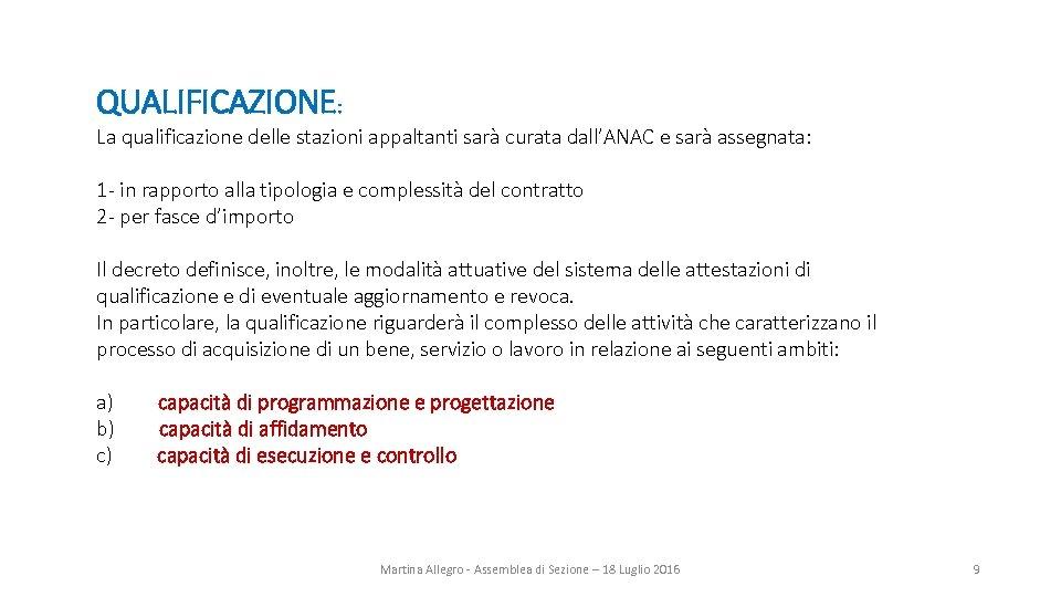 QUALIFICAZIONE: La qualificazione delle stazioni appaltanti sarà curata dall'ANAC e sarà assegnata: 1 -