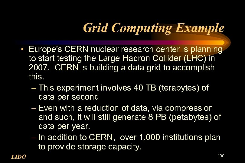 Grid Computing Example • Europe's CERN nuclear research center is planning to start testing