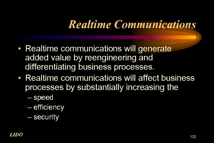 Realtime Communications • Realtime communications will generate added value by reengineering and differentiating business