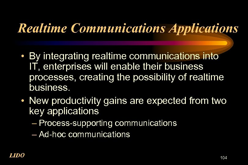 Realtime Communications Applications • By integrating realtime communications into IT, enterprises will enable their