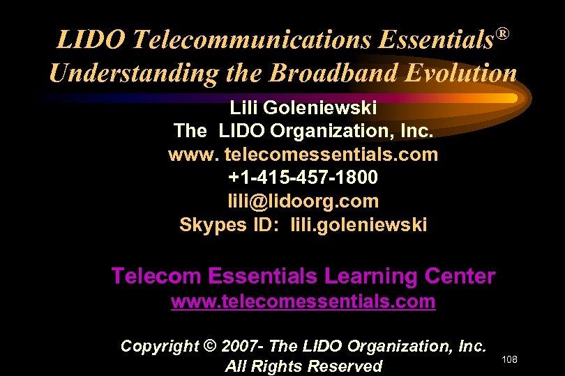 LIDO Telecommunications Essentials® Understanding the Broadband Evolution Lili Goleniewski The LIDO Organization, Inc. www.