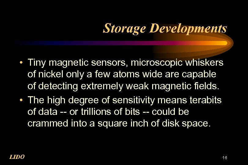 Storage Developments • Tiny magnetic sensors, microscopic whiskers of nickel only a few atoms