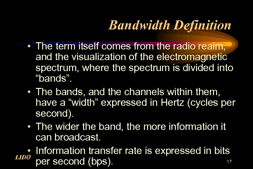 Bandwidth Definition • The term itself comes from the radio realm, and the visualization