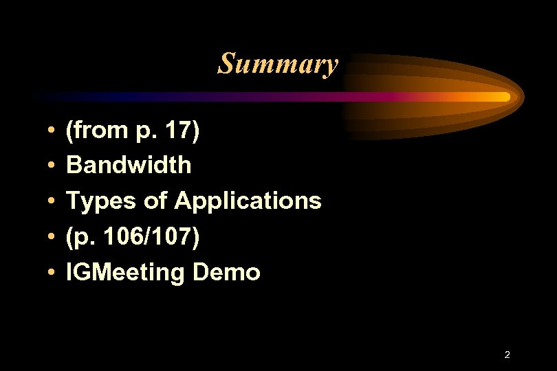 Summary • • • (from p. 17) Bandwidth Types of Applications (p. 106/107) IGMeeting