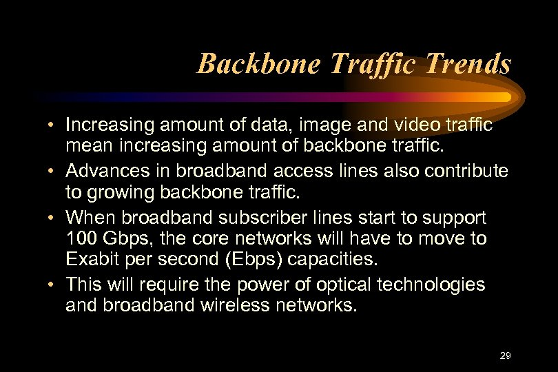 Backbone Traffic Trends • Increasing amount of data, image and video traffic mean increasing