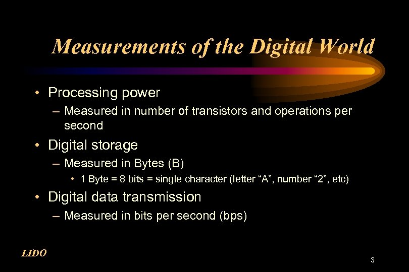 Measurements of the Digital World • Processing power – Measured in number of transistors
