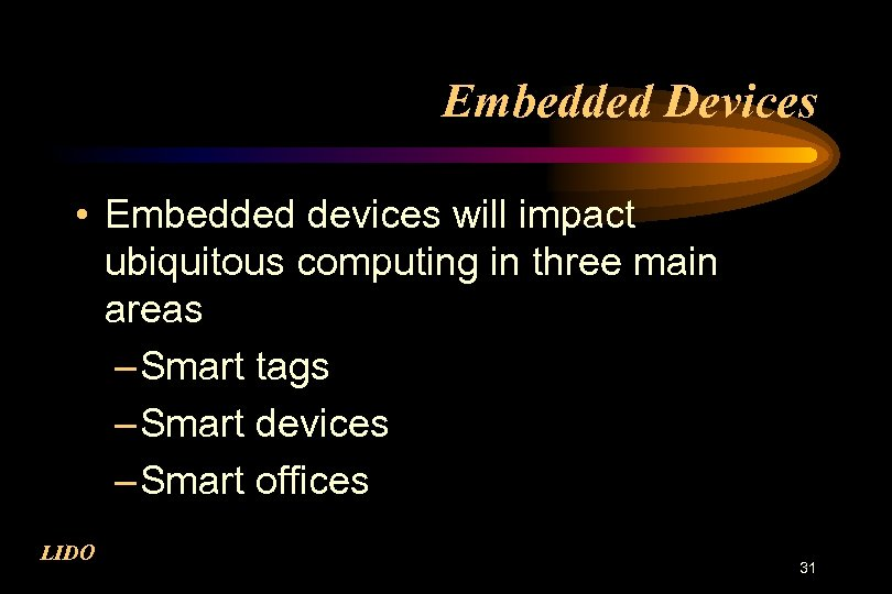 Embedded Devices • Embedded devices will impact ubiquitous computing in three main areas –