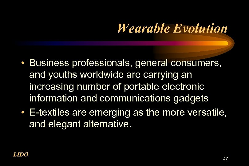 Wearable Evolution • Business professionals, general consumers, and youths worldwide are carrying an increasing