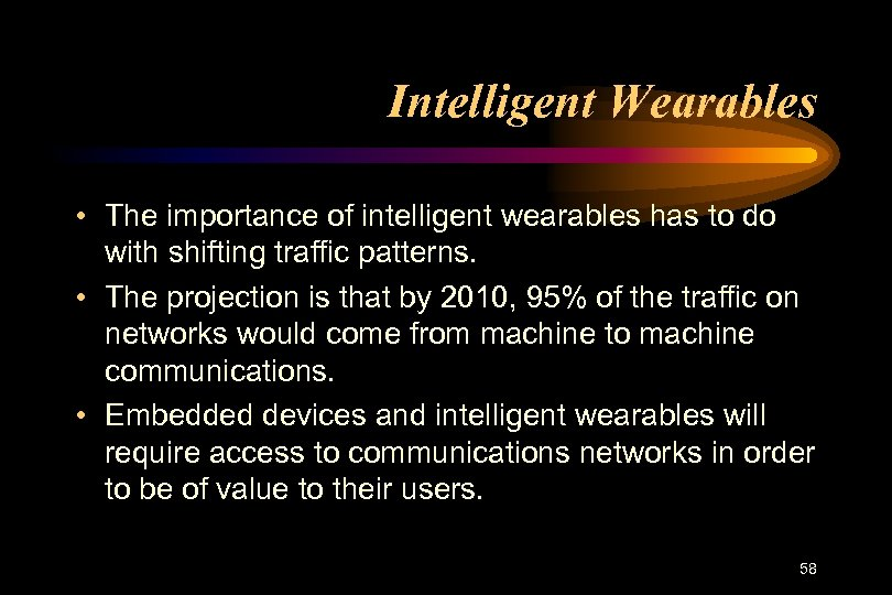 Intelligent Wearables • The importance of intelligent wearables has to do with shifting traffic